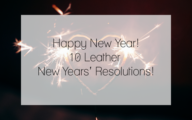 10 Leather New Years' Resolutions